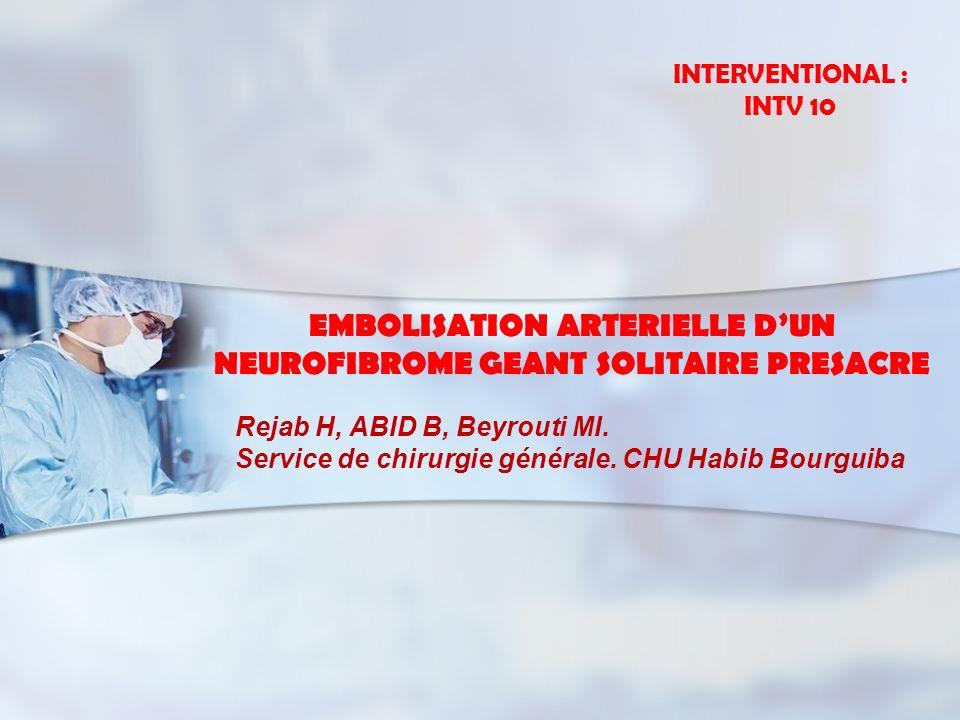 EMBOLISATION ARTERIELLE D'UN NEUROFIBROME GEANT SOLITAIRE PRESACRE