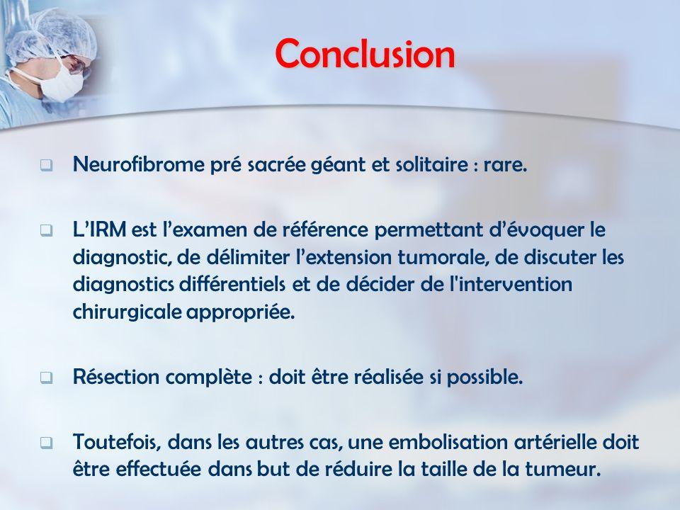 Conclusion Neurofibrome pré sacrée géant et solitaire : rare.
