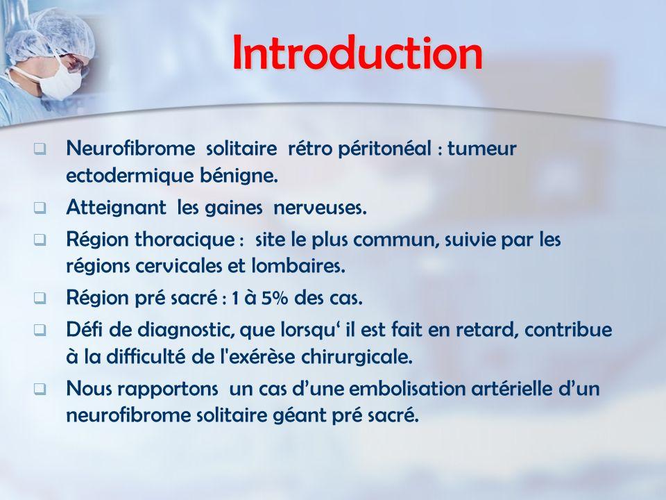 Introduction Neurofibrome solitaire rétro péritonéal : tumeur ectodermique bénigne. Atteignant les gaines nerveuses.