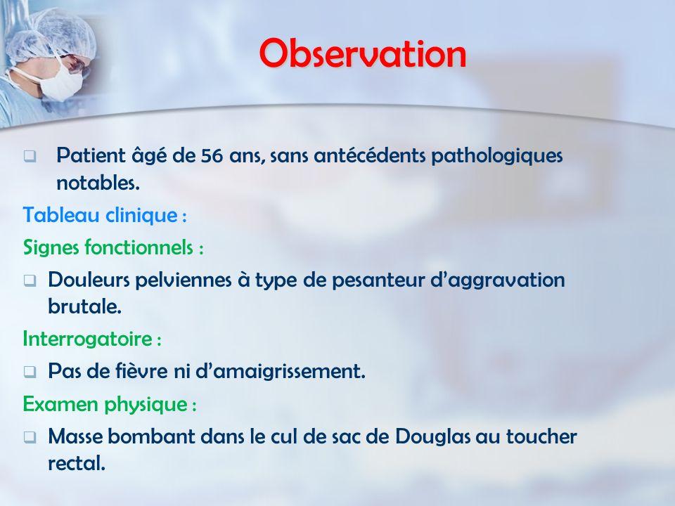 Observation Patient âgé de 56 ans, sans antécédents pathologiques notables. Tableau clinique : Signes fonctionnels :