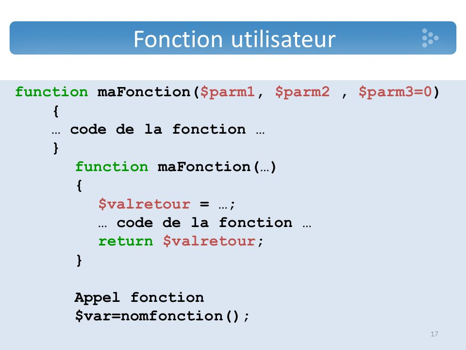Fonction utilisateur function maFonction($parm1, $parm2 , $parm3=0) {