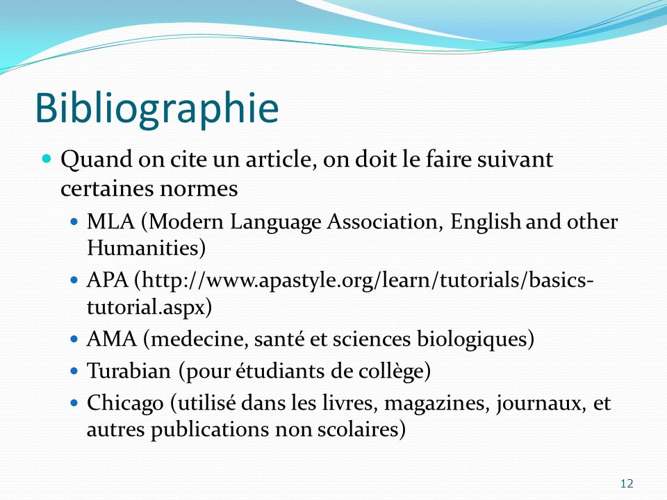 Bibliographie Quand on cite un article, on doit le faire suivant certaines normes. MLA (Modern Language Association, English and other Humanities)