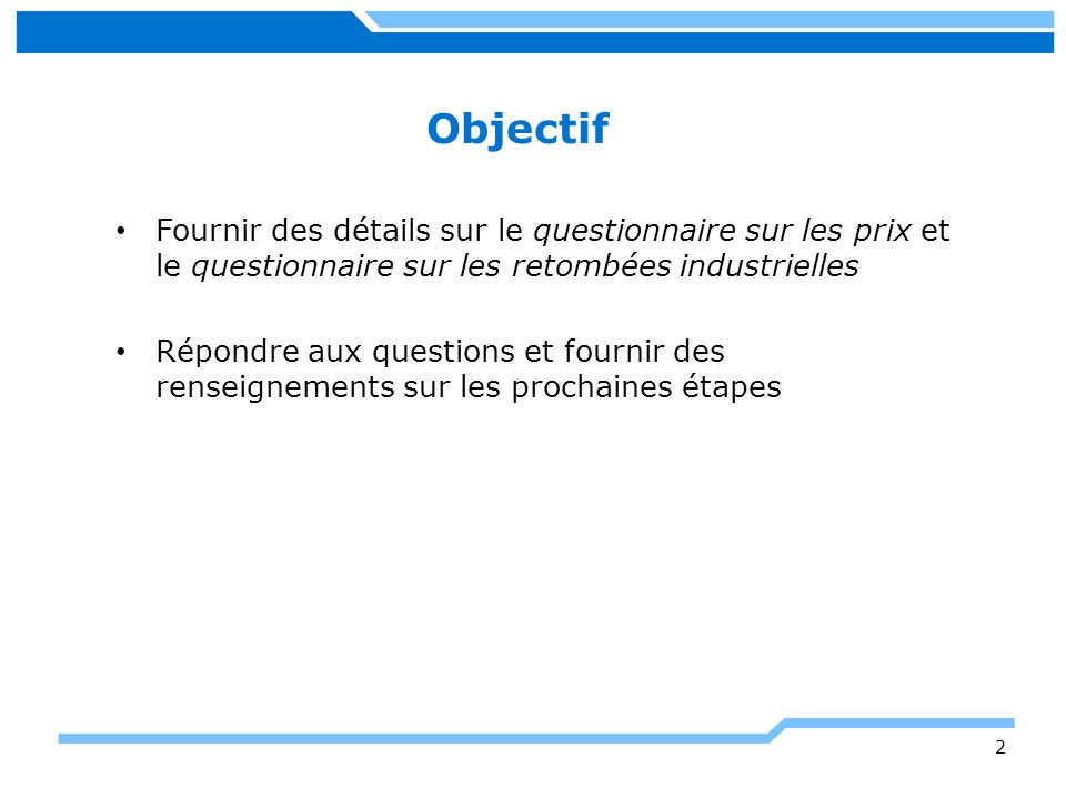 Objectif Fournir des détails sur le questionnaire sur les prix et le questionnaire sur les retombées industrielles.