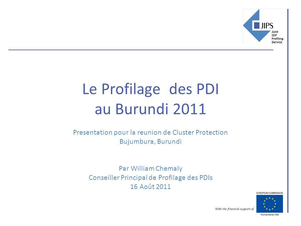 Le Profilage des PDI au Burundi 2011 Presentation pour la reunion de Cluster Protection Bujumbura, Burundi Par William Chemaly Conseiller Principal de Profilage des PDIs 16 Août 2011