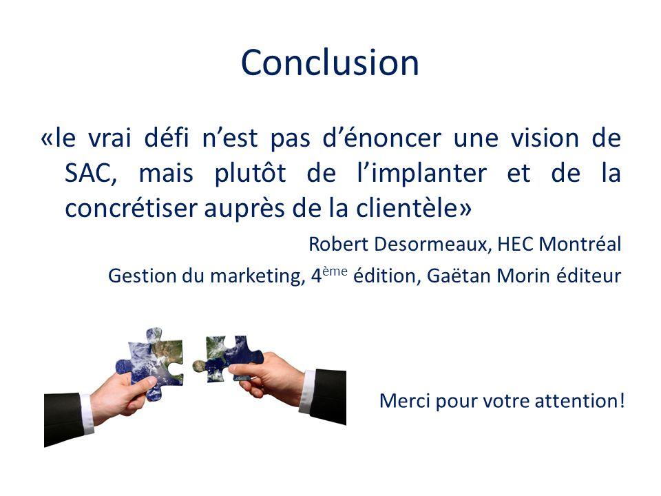 Conclusion «le vrai défi n'est pas d'énoncer une vision de SAC, mais plutôt de l'implanter et de la concrétiser auprès de la clientèle»