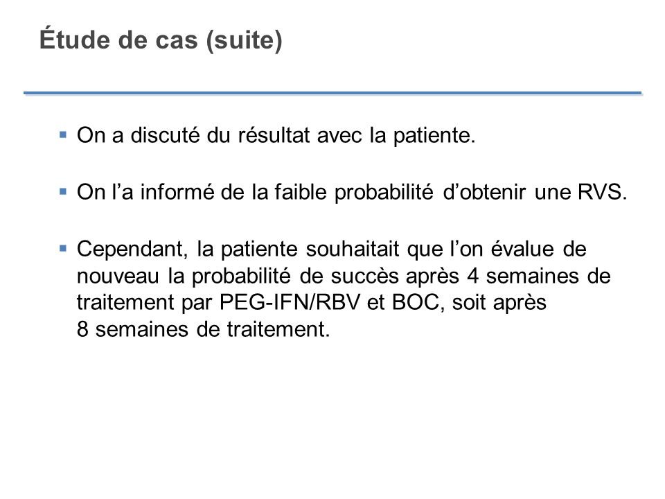 Étude de cas (suite) On a discuté du résultat avec la patiente.