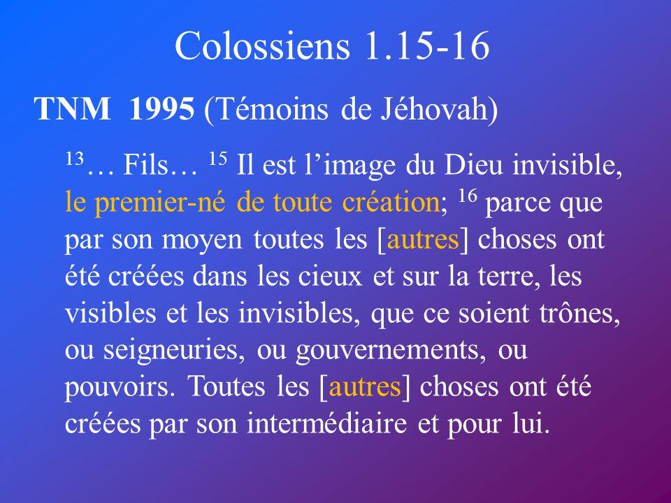 Colossiens 1.15-16 TNM 1995 (Témoins de Jéhovah)