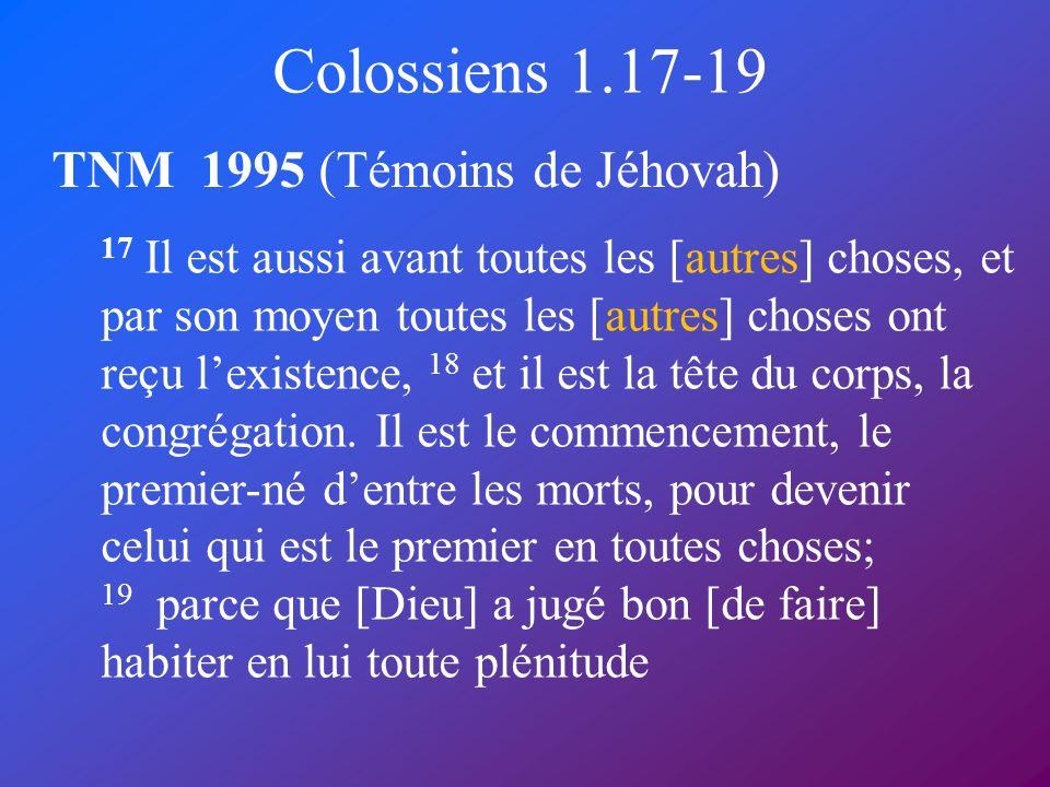 Colossiens 1.17-19 TNM 1995 (Témoins de Jéhovah)