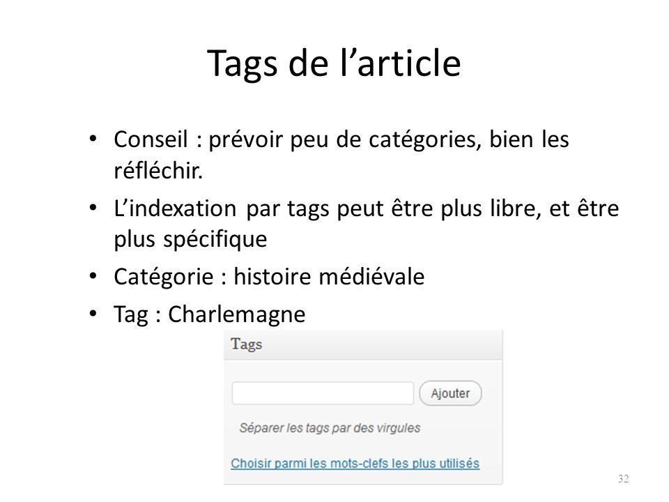 Tags de l'article Conseil : prévoir peu de catégories, bien les réfléchir. L'indexation par tags peut être plus libre, et être plus spécifique.