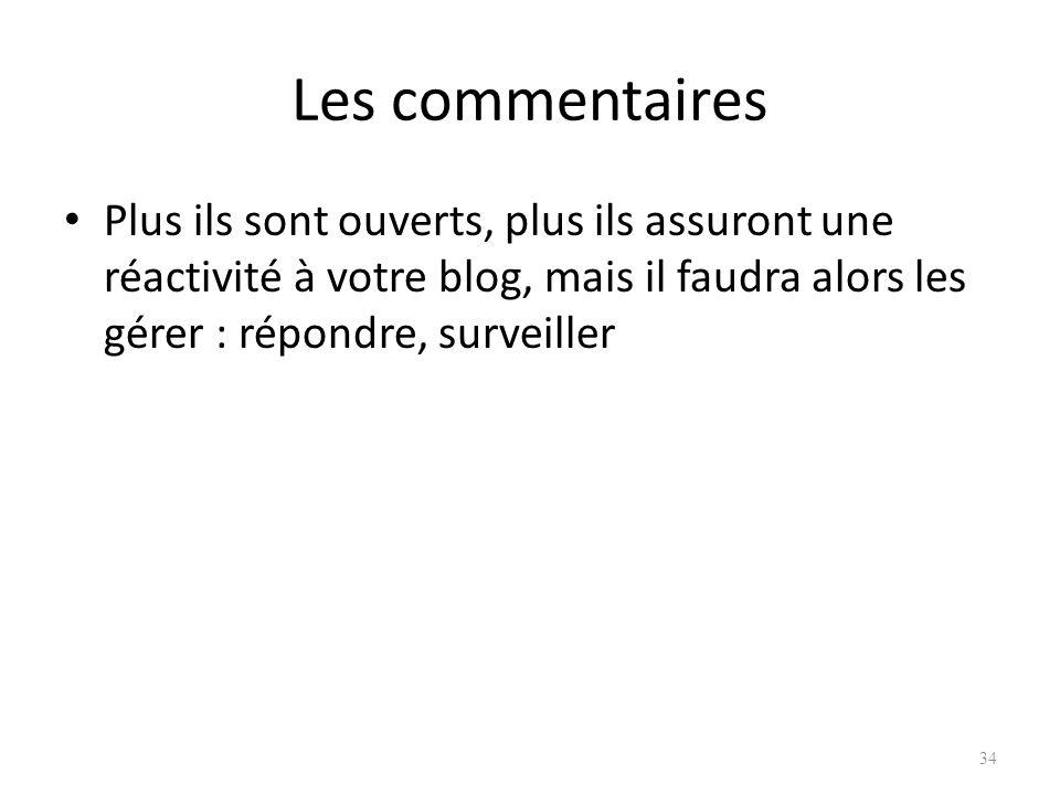 Les commentaires Plus ils sont ouverts, plus ils assuront une réactivité à votre blog, mais il faudra alors les gérer : répondre, surveiller.