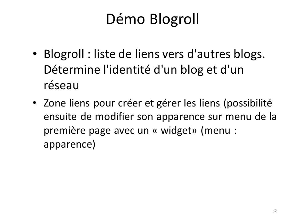 Démo Blogroll Blogroll : liste de liens vers d autres blogs. Détermine l identité d un blog et d un réseau.
