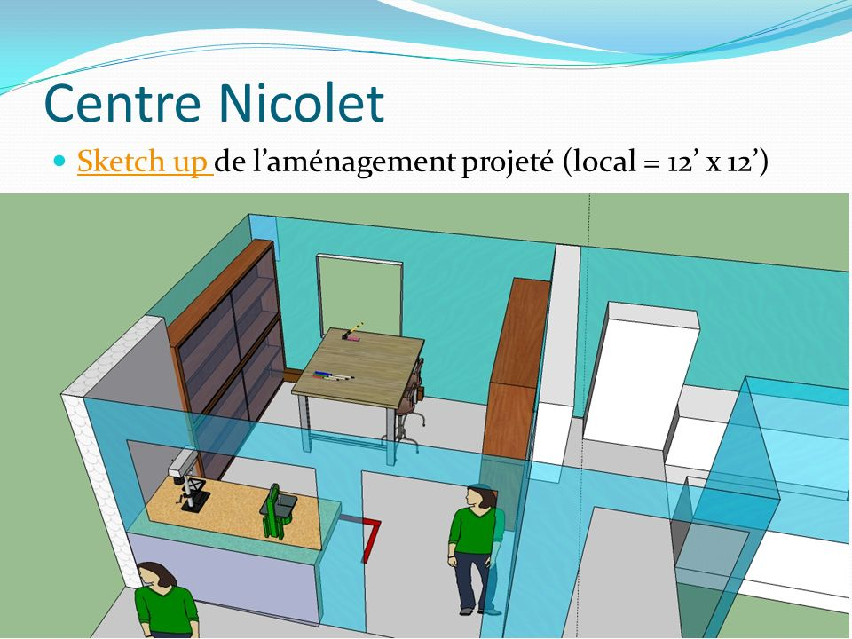 Centre Nicolet Sketch up de l'aménagement projeté (local = 12' x 12')