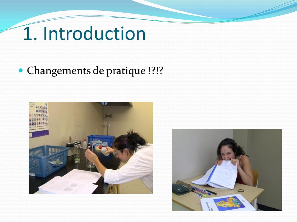 1. Introduction Changements de pratique ! !