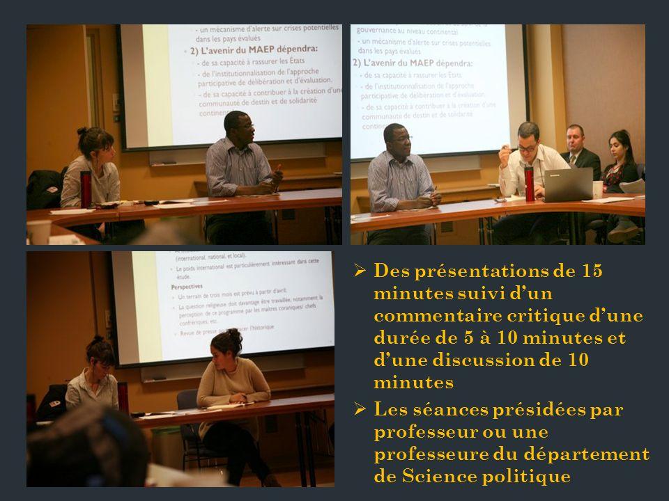 Des présentations de 15 minutes suivi d'un commentaire critique d'une durée de 5 à 10 minutes et d'une discussion de 10 minutes