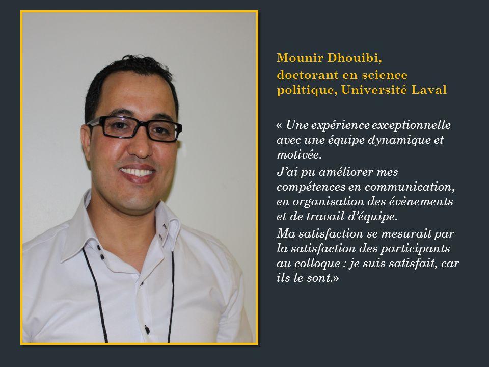Mounir Dhouibi, doctorant en science politique, Université Laval. « Une expérience exceptionnelle avec une équipe dynamique et motivée.