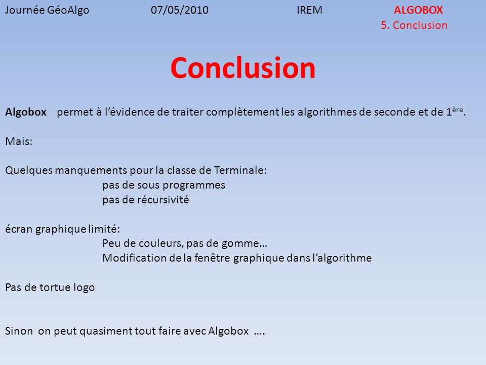 Conclusion Journée GéoAlgo 07/05/2010 IREM ALGOBOX 5. Conclusion
