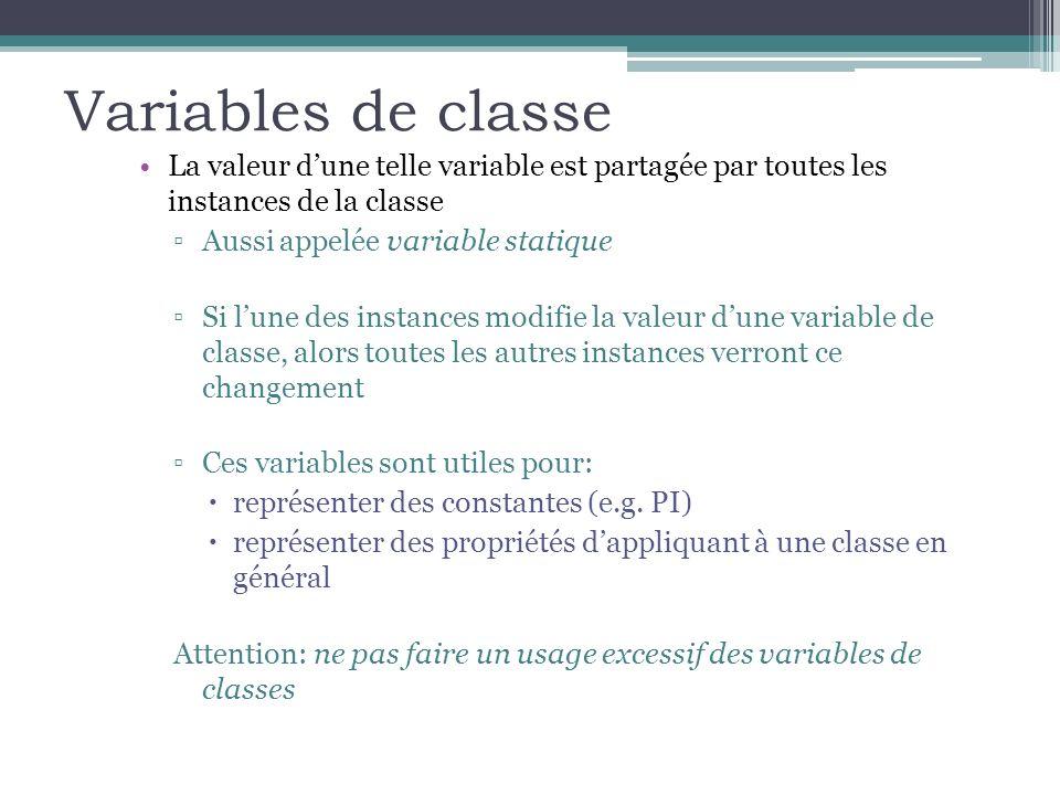 Variables de classe La valeur d'une telle variable est partagée par toutes les instances de la classe.