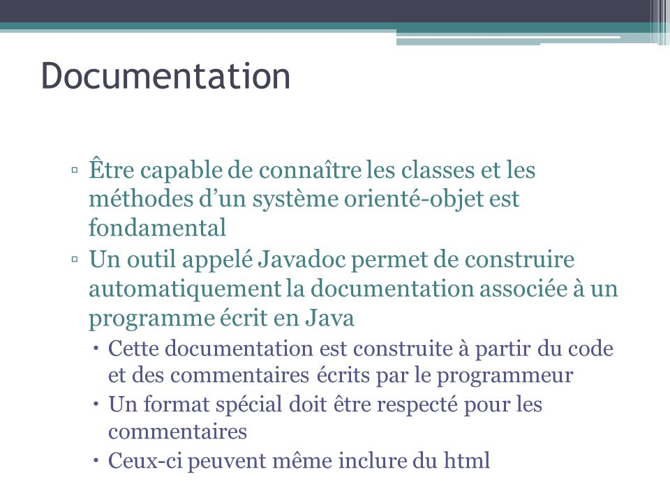 Documentation Être capable de connaître les classes et les méthodes d'un système orienté-objet est fondamental.