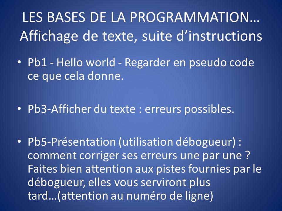 LES BASES DE LA PROGRAMMATION… Affichage de texte, suite d'instructions
