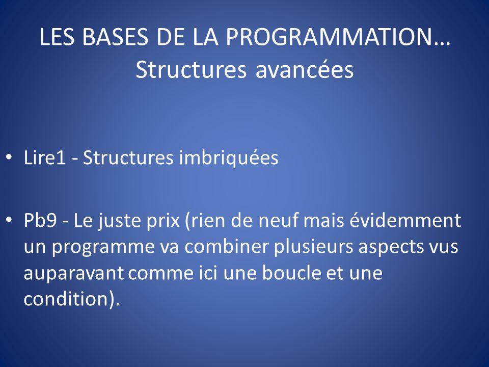 LES BASES DE LA PROGRAMMATION… Structures avancées