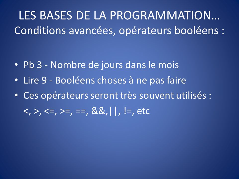 LES BASES DE LA PROGRAMMATION… Conditions avancées, opérateurs booléens :