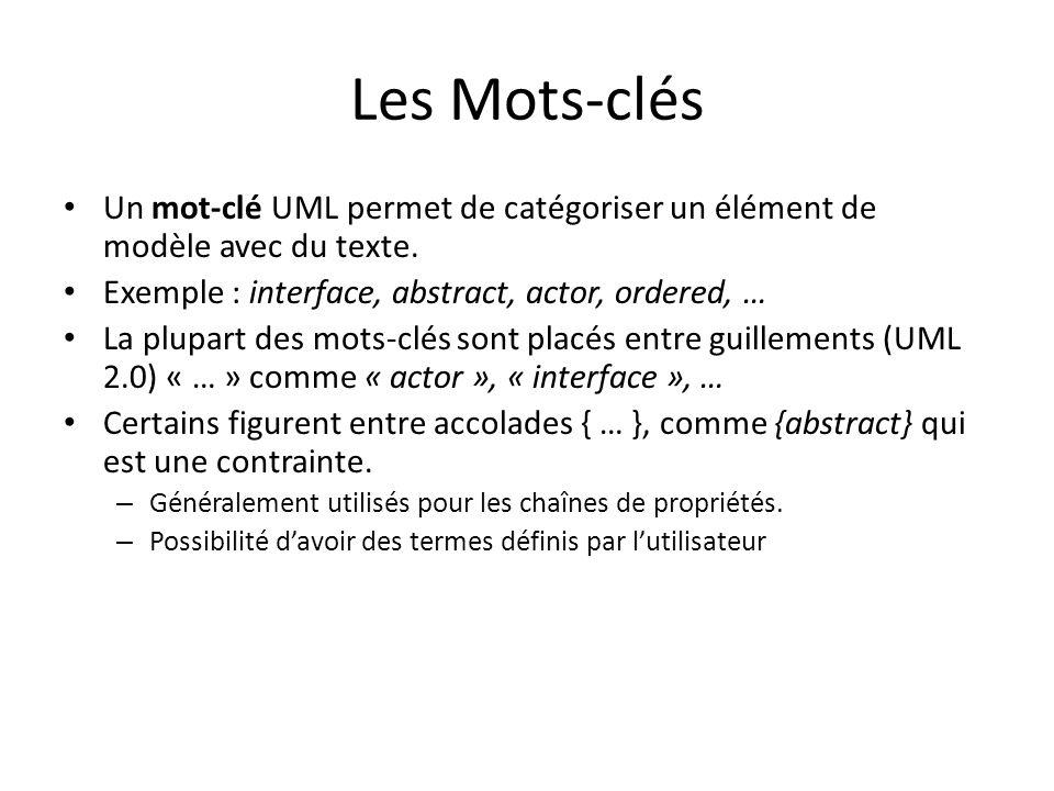 Les Mots-clés Un mot-clé UML permet de catégoriser un élément de modèle avec du texte. Exemple : interface, abstract, actor, ordered, …