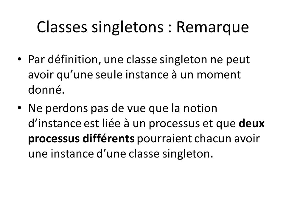 Classes singletons : Remarque