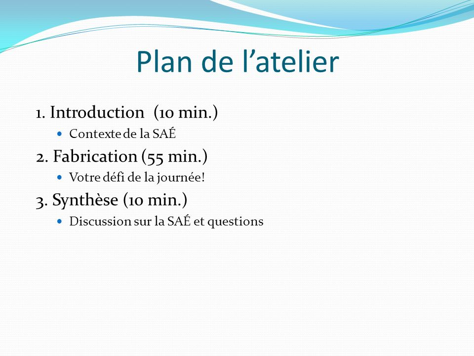 Plan de l'atelier 1. Introduction (10 min.) 2. Fabrication (55 min.)
