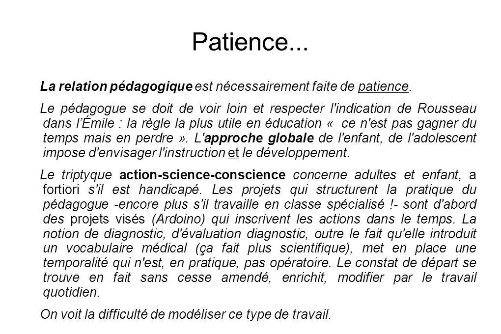 Patience...La relation pédagogique est nécessairement faite de patience.