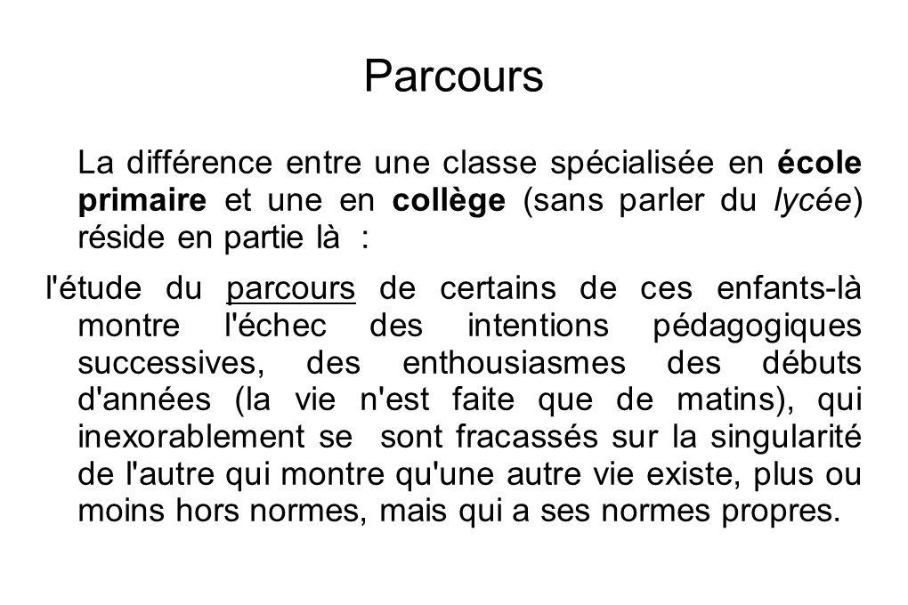 ParcoursLa différence entre une classe spécialisée en école primaire et une en collège (sans parler du lycée) réside en partie là :