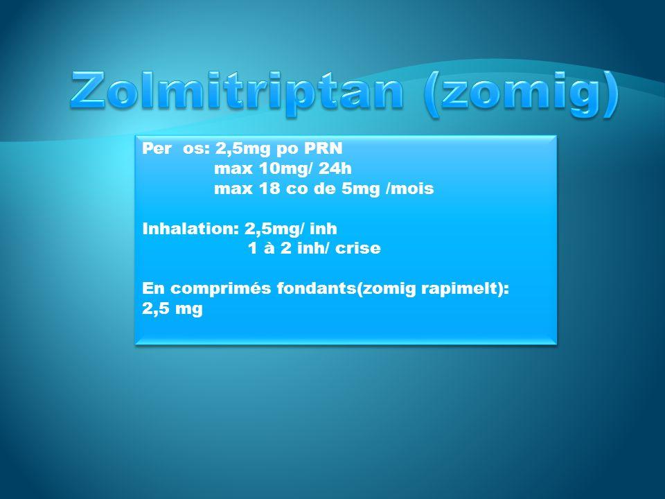 Zolmitriptan (zomig) Per os: 2,5mg po PRN max 10mg/ 24h