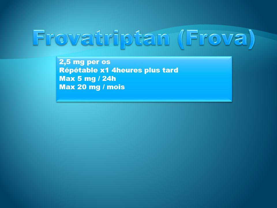 Frovatriptan (Frova) 2,5 mg per os Répétable x1 4heures plus tard