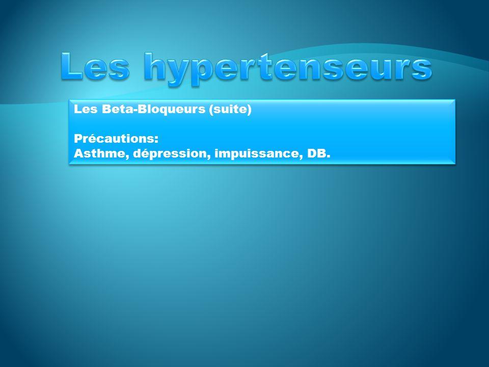Les hypertenseurs Les Beta-Bloqueurs (suite) Précautions: