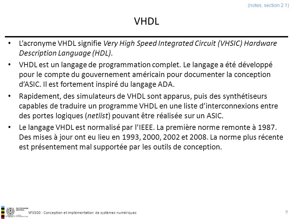 (notes, section 2.1) VHDL. L'acronyme VHDL signifie Very High Speed Integrated Circuit (VHSIC) Hardware Description Language (HDL).