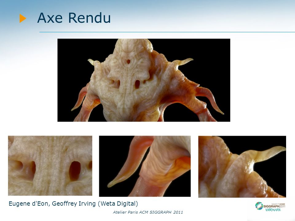 14/09/11 Axe Rendu Eugene d Eon, Geoffrey Irving (Weta Digital)