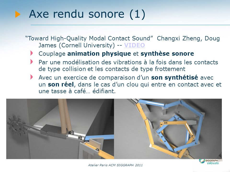 14/09/11 Axe rendu sonore (1) Toward High-Quality Modal Contact Sound Changxi Zheng, Doug James (Cornell University) -- VIDEO.