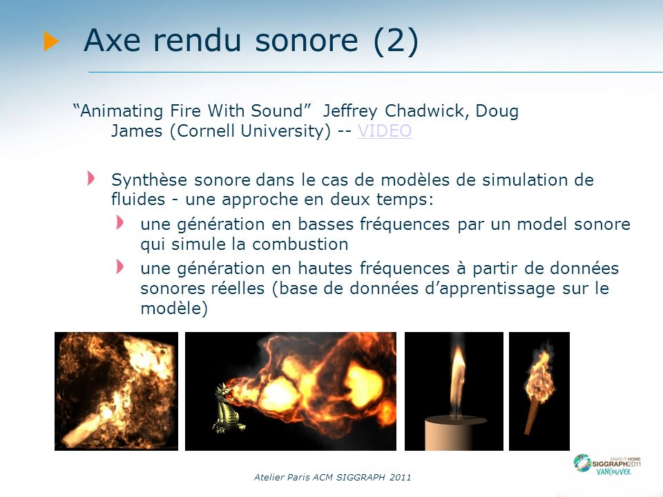 14/09/11 Axe rendu sonore (2) Animating Fire With Sound Jeffrey Chadwick, Doug James (Cornell University) -- VIDEO.