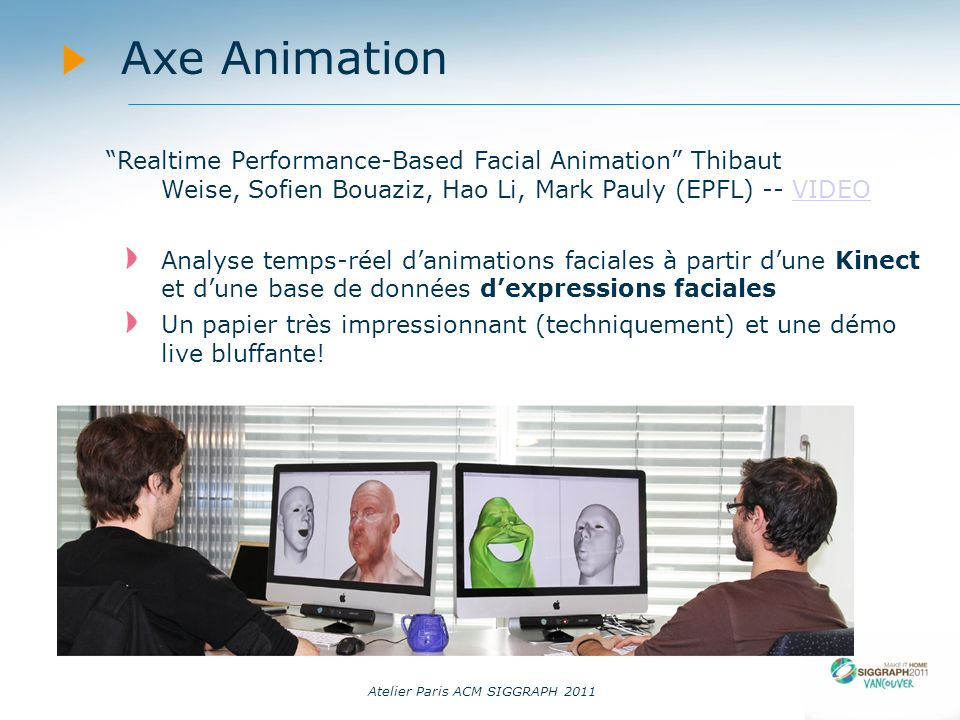 14/09/11 Axe Animation. Realtime Performance-Based Facial Animation Thibaut Weise, Sofien Bouaziz, Hao Li, Mark Pauly (EPFL) -- VIDEO.
