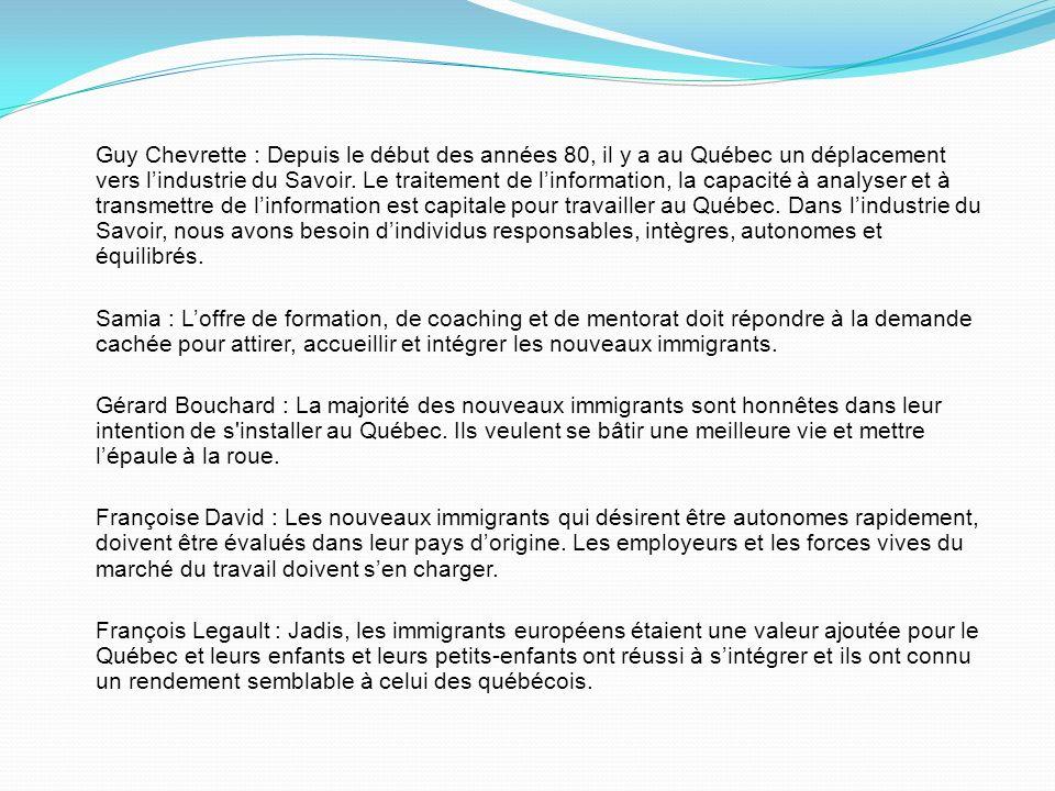 Guy Chevrette : Depuis le début des années 80, il y a au Québec un déplacement vers l'industrie du Savoir. Le traitement de l'information, la capacité à analyser et à transmettre de l'information est capitale pour travailler au Québec. Dans l'industrie du Savoir, nous avons besoin d'individus responsables, intègres, autonomes et équilibrés.