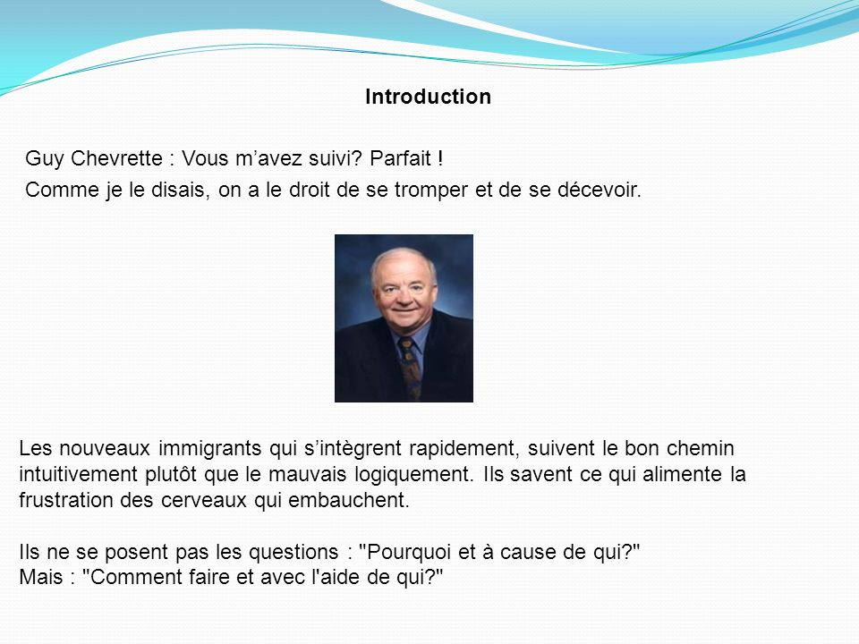 Introduction Guy Chevrette : Vous m'avez suivi Parfait ! Comme je le disais, on a le droit de se tromper et de se décevoir.