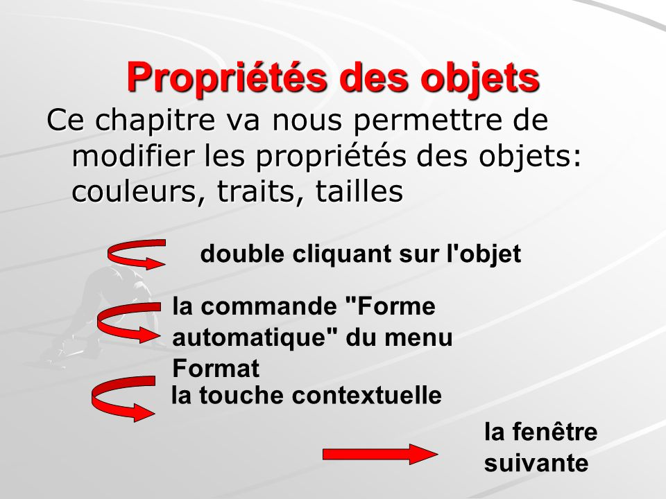 Propriétés des objets Ce chapitre va nous permettre de modifier les propriétés des objets: couleurs, traits, tailles.