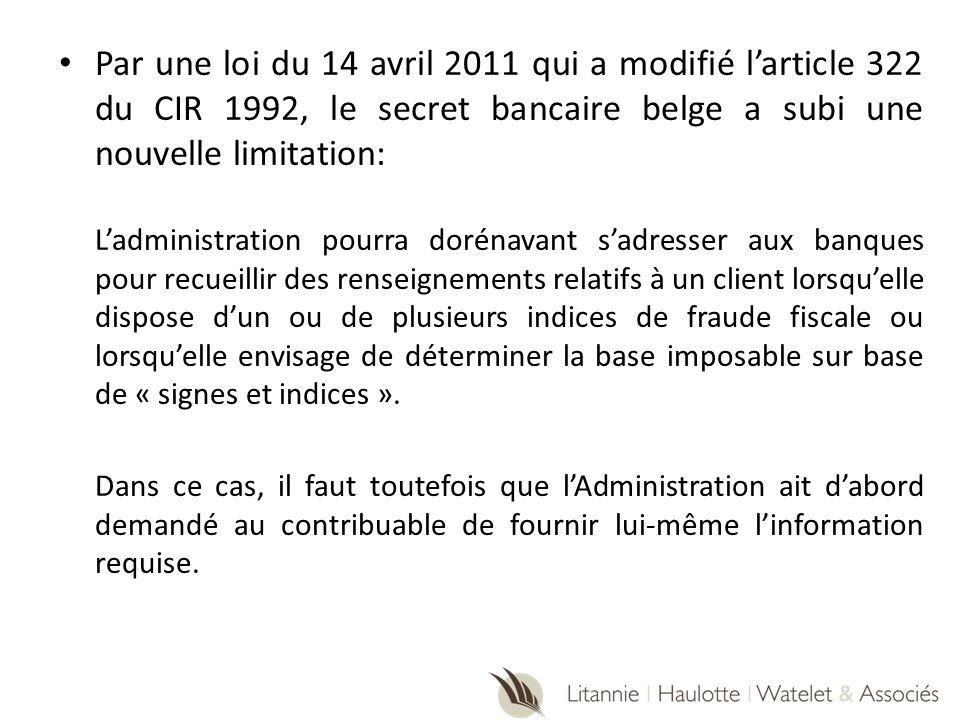 Par une loi du 14 avril 2011 qui a modifié l'article 322 du CIR 1992, le secret bancaire belge a subi une nouvelle limitation: