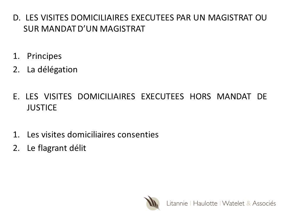 D. LES VISITES DOMICILIAIRES EXECUTEES PAR UN MAGISTRAT OU SUR MANDAT D'UN MAGISTRAT