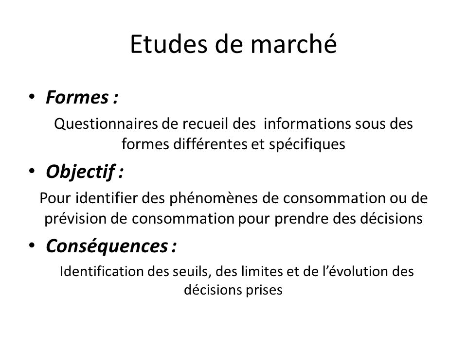 Etudes de marché Formes : Objectif : Conséquences :