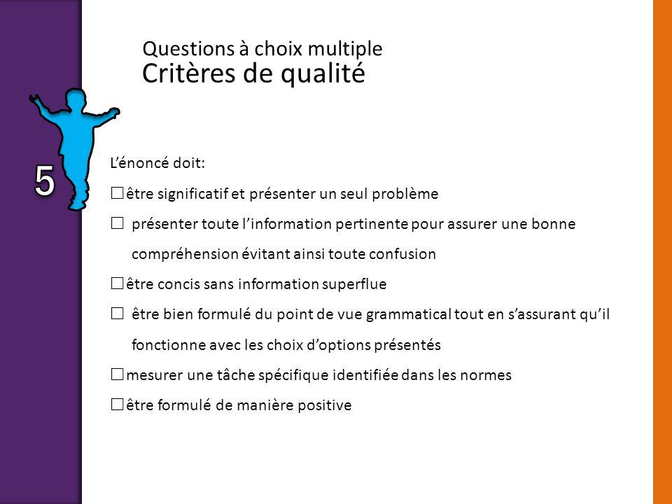 5 Critères de qualité Questions à choix multiple L'énoncé doit:
