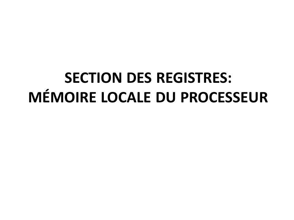 Section des registres: mémoire locale du processeur