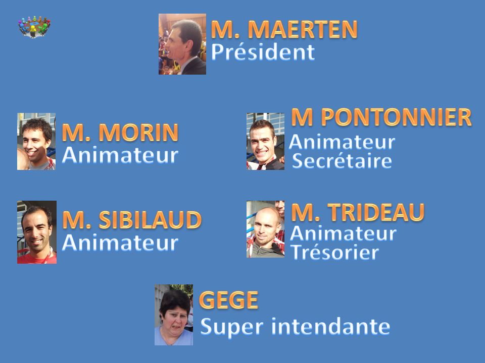M. MAERTEN Président M PONTONNIER M. MORIN Animateur M. TRIDEAU