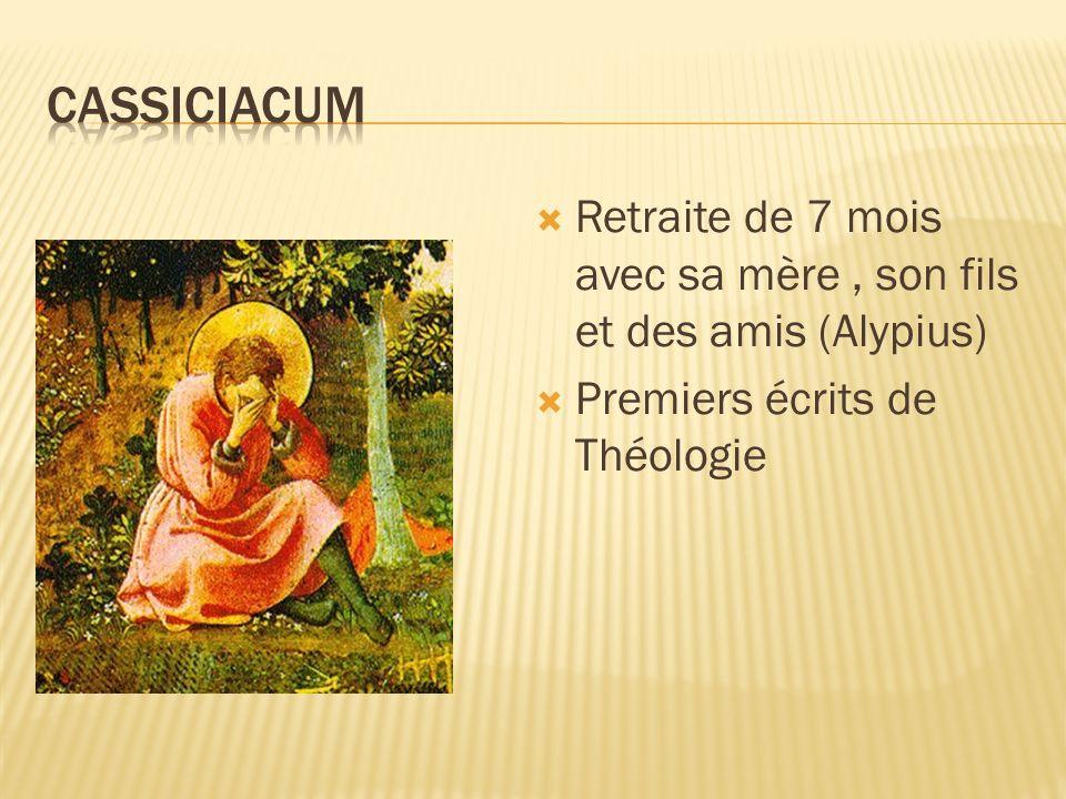 CassiciacumRetraite de 7 mois avec sa mère , son fils et des amis (Alypius) Premiers écrits de Théologie.