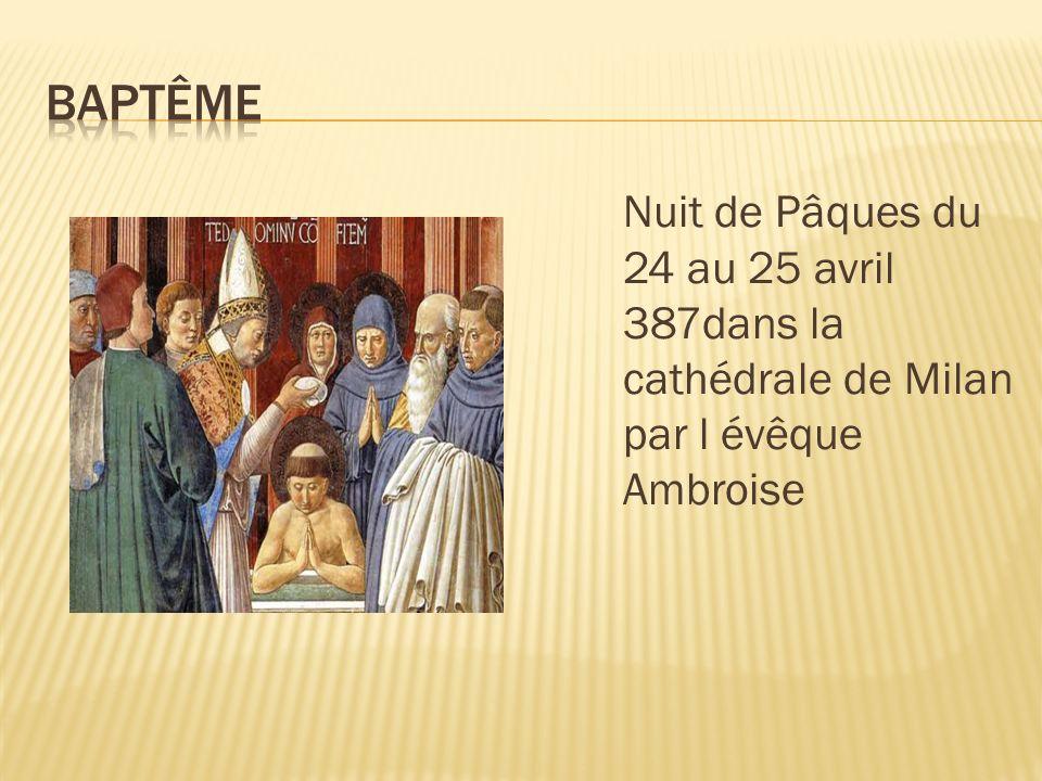 Baptême Nuit de Pâques du 24 au 25 avril 387dans la cathédrale de Milan par l évêque Ambroise