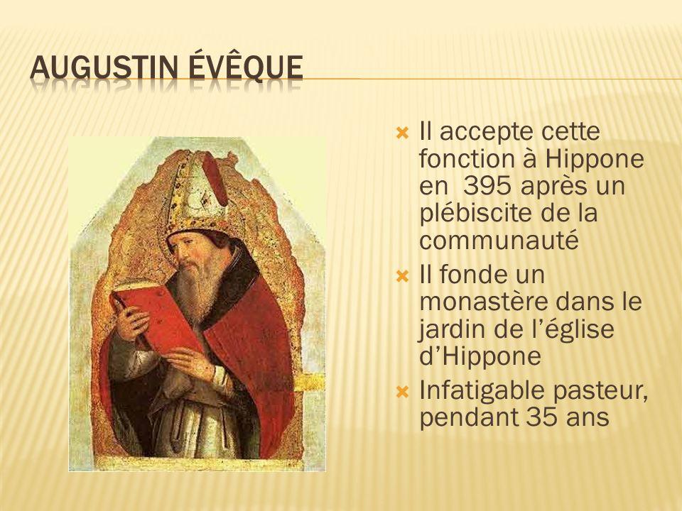 Augustin ÉvêqueIl accepte cette fonction à Hippone en 395 après un plébiscite de la communauté.
